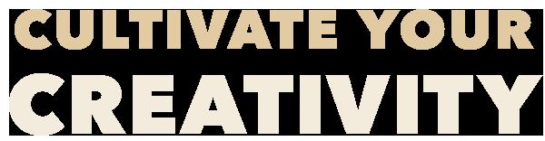Cultivate Creativity